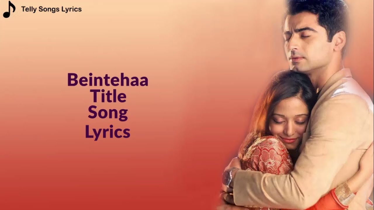 Beintehaa Lyrics - Suvarna Tiwari, Dev Negi