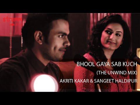 Bhool Gaya Sab Kuch Lyrics - Akriti Kakar, Sangeet Haldipur