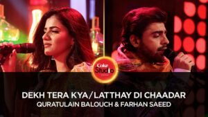 Dekh Tera Kya/Latthay Di Chaadar Lyrics - Farhan Saeed Butt (Farhan), Qurat-ul-Ain Balouch