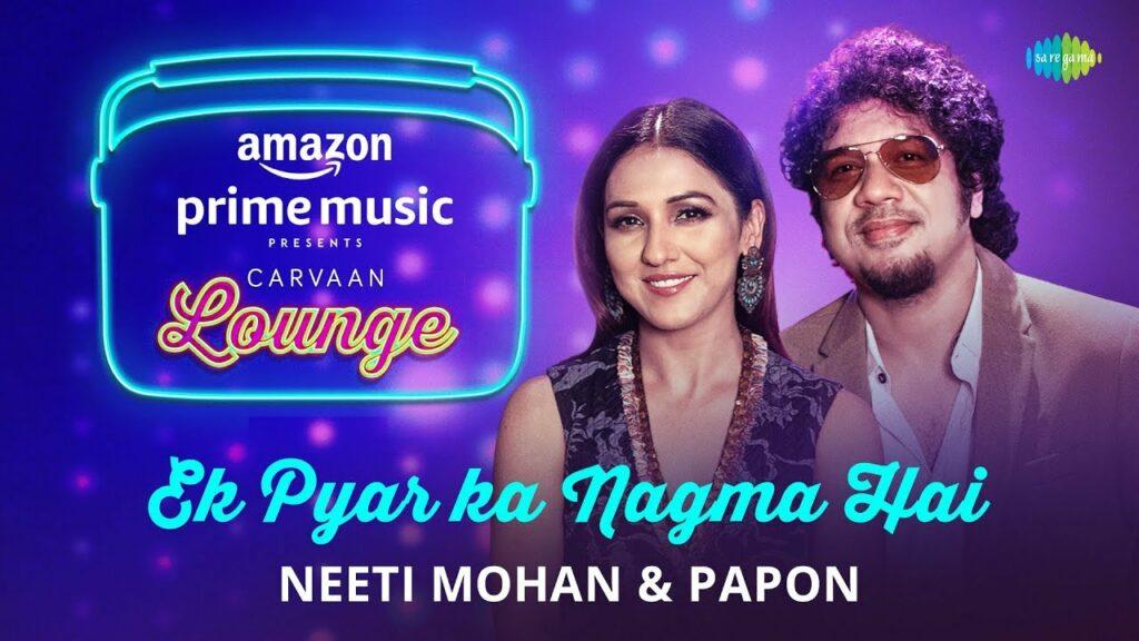 Ek Pyar Ka Nagma Hai Lyrics - Anupriya Goenka, Angaraag Mahanta (Papon), Arko, Neeti Mohan