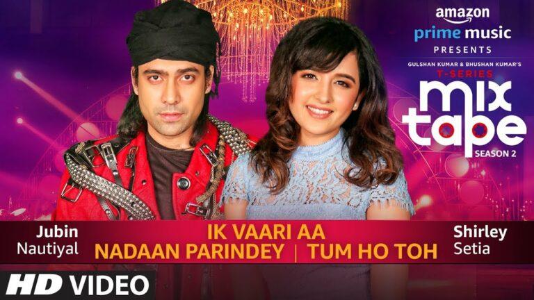 Ik Vaari Aa Nadaan Parindey Tum Ho Toh Lyrics - Abhijit Vaghani, Jubin Nautiyal, Shirley Setia