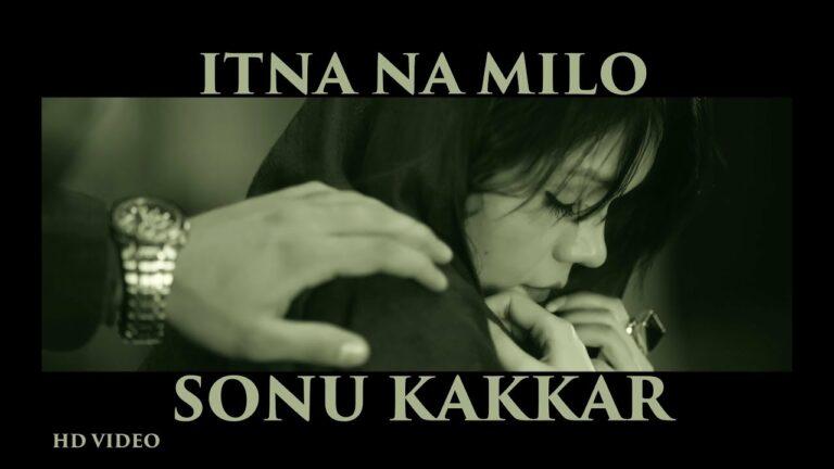 Itna Naa Milo (Title) Lyrics - Sonu Kakkar