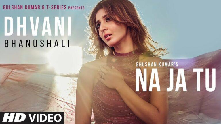Na Ja Tu Lyrics - Dhvani Bhanushali, Shashwat Singh