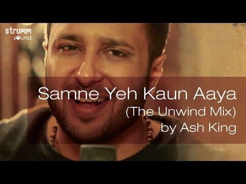 Samne Yeh Kaun Aaya Lyrics - Ash King