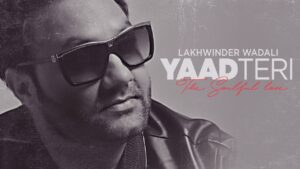 Yaad Teri (Title) Lyrics - Lakhwinder Wadali