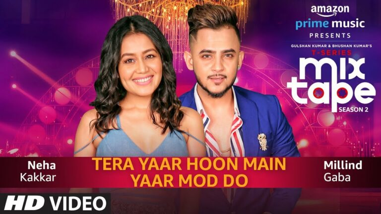 Yaar Mod Do/Tera Yaar Hoon Main Lyrics - Millind Gaba (MG), Neha Kakkar
