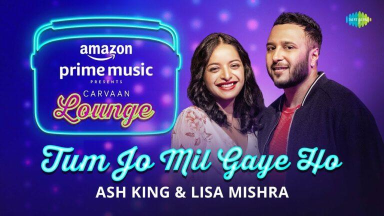 Tum Jo Mil Gaye Ho Lyrics - Ash King, Lisa Mishra