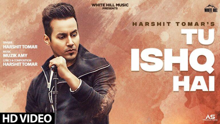 Tu Ishq Hai Lyrics - Harshit Tomar