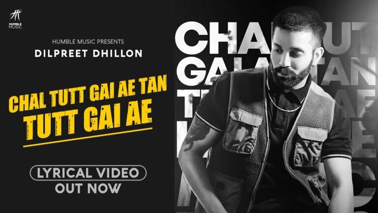 Chal Tutt Gai Ae Tan Tutt Gai Ae Lyrics - Dilpreet Dhillon
