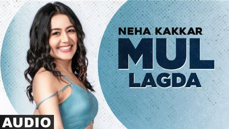 Mul Lagda Lyrics - Santokh Singh, Neha Kakkar