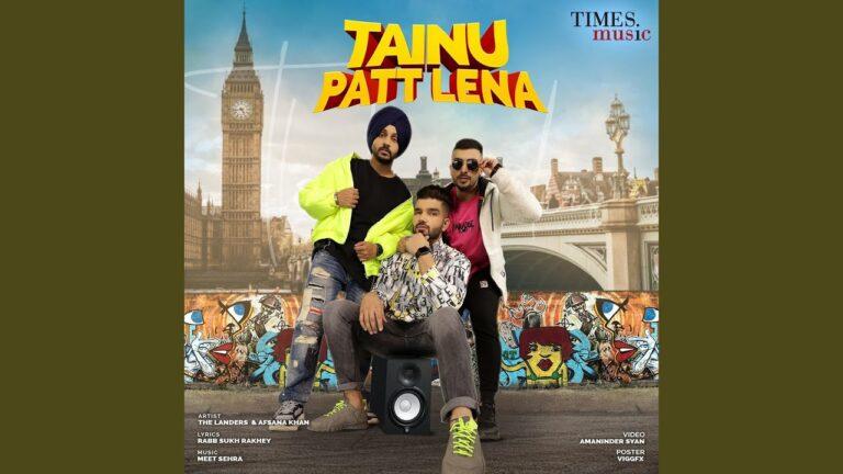 Tainu Patt Lena Lyrics - Afsana Khan, The Landers
