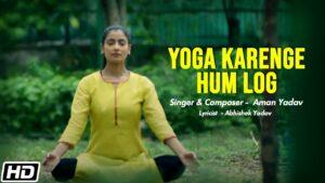 Yoga Karenge Hum Log Lyrics - Aman Yadav