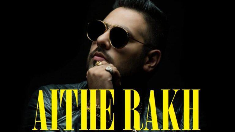 Aithe Rakh Lyrics - Badshah, Sikander Kahlon