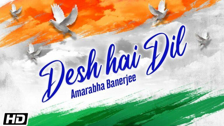 Desh Hai Dil Lyrics - Amarabha Banerjee