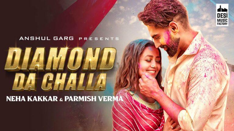 Diamond Da Challa Lyrics - Neha Kakkar, Parmish Verma