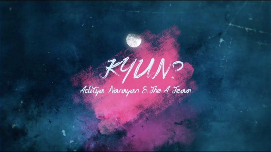 Kyun? Lyrics - Aditya Narayan