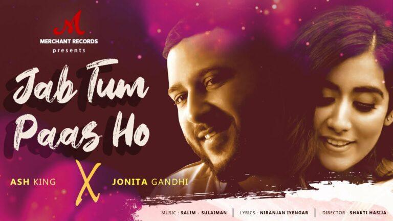 Jab Tum Paas Ho Lyrics - Jonita Gandhi, Ash King