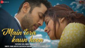 Main Tera Kaun Hoon Lyrics - Rahul Mishra, Aakanksha Sharma