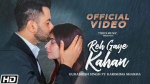 Reh Gaye Kahan Lyrics - Gurashish Singh