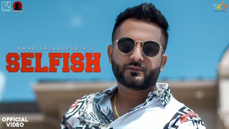 Selfish Lyrics - Amar Sajaalpuria