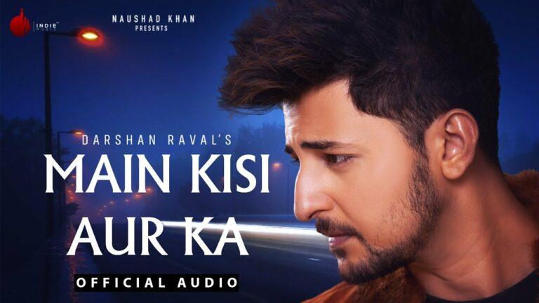 Main Kisi Aur Ka Lyrics - Darshan Raval