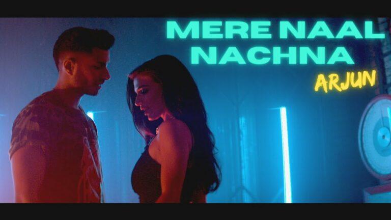 Mere Naal Nachna Lyrics - Arjun Kanungo