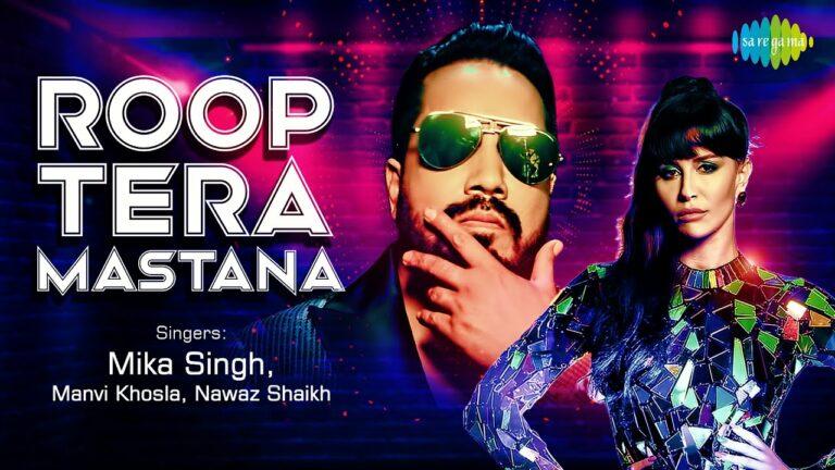 Roop Tera Mastana Lyrics - Mika Singh, Nawaz Shaikh, Manvi Khosla