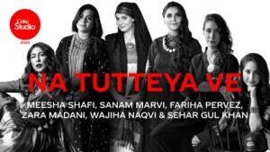 Na Tutteya Ve Lyrics - Meesha Shafi, Fariha Pervez, Sehar Gul Khan, Zara Madani, Wajiha Naqvi, Sanam Marvi