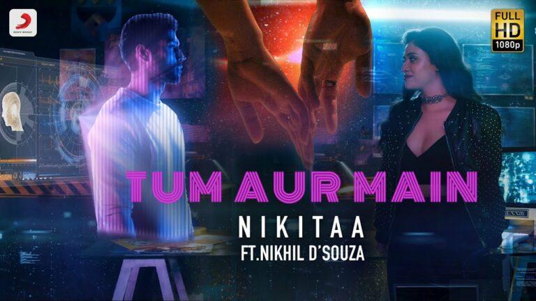 Tum Aur Main Lyrics - Nikitaa, Nikhil D'Souza