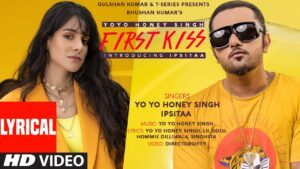 First Kiss Lyrics - Yo Yo Honey Singh, Ipsitaa