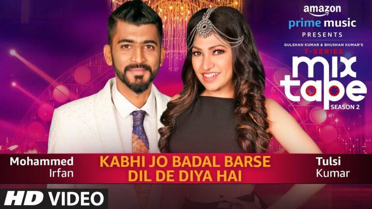 Kabhi Jo Badal Barse/Dil De Diya Hai Lyrics - Tulsi Kumar, Mohammed Irfan