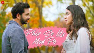 Phir Se Us Mod Pe Lyrics - Jazim Sharma, Shubha Chaki