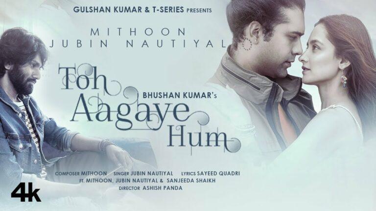 Toh Aagaye Hum Lyrics - Jubin Nautiyal