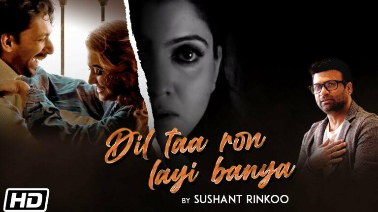 Dil Taa Ron Layi Banya Lyrics - Sushant (Rinkoo)