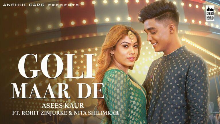 Goli Maar De Lyrics - Asees Kaur