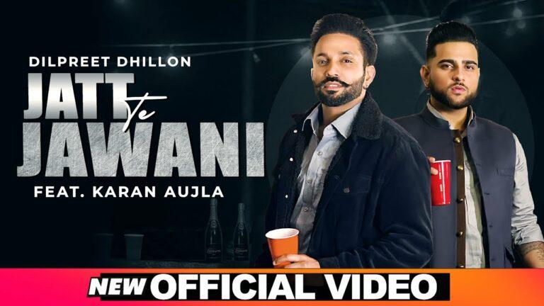 Jatt Te Jawani Lyrics - Dilpreet Dhillon, Karan Aujla
