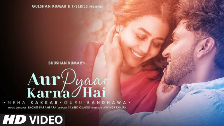 Aur Pyaar Karna Hai Lyrics - Neha Kakkar, Guru Randhawa