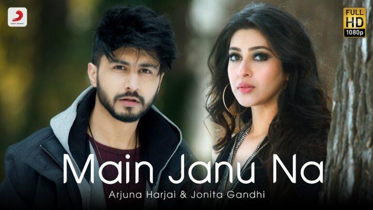 Main Janu Na Lyrics - Jonita Gandhi, Arjuna Harjai