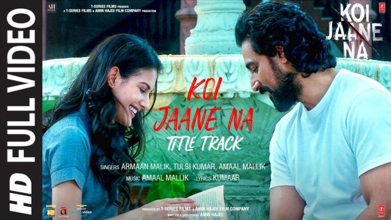 Koi Jaane Na (Title Track) Lyrics - Armaan Malik, Tulsi Kumar, Amaal Mallik