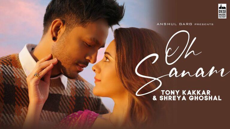 Oh Sanam Lyrics - Tony Kakkar, Shreya Ghoshal