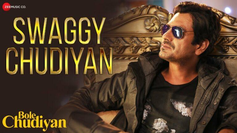 Swaggy Chudiyan Lyrics - Nawazuddin Siddiqui, Aakanksha Sharma, Sunny Inder