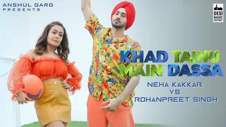 Khad Tainu Main Dassa Lyrics - Neha Kakkar, Rohanpreet Singh