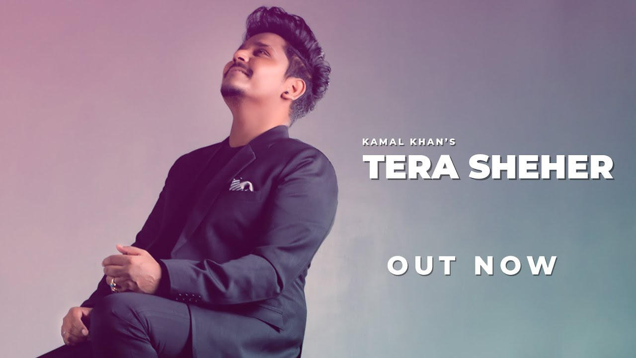 Tera Sheher Lyrics - Kamal Khan