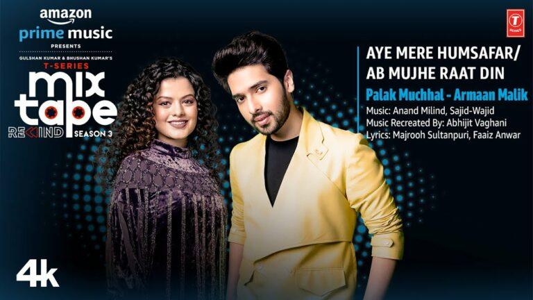 Aye Mere Humsafar-Ab Mujhe Raat Din Lyrics - Palak Muchhal, Armaan Malik