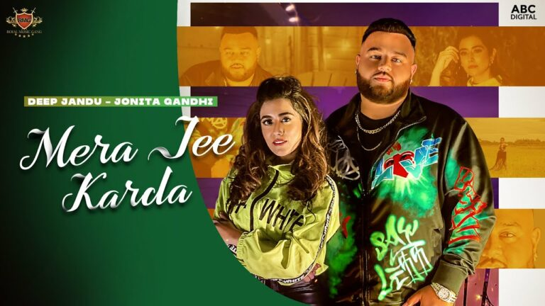 Mera Jee Karda Lyrics - Deep Jandu, Jonita Gandhi