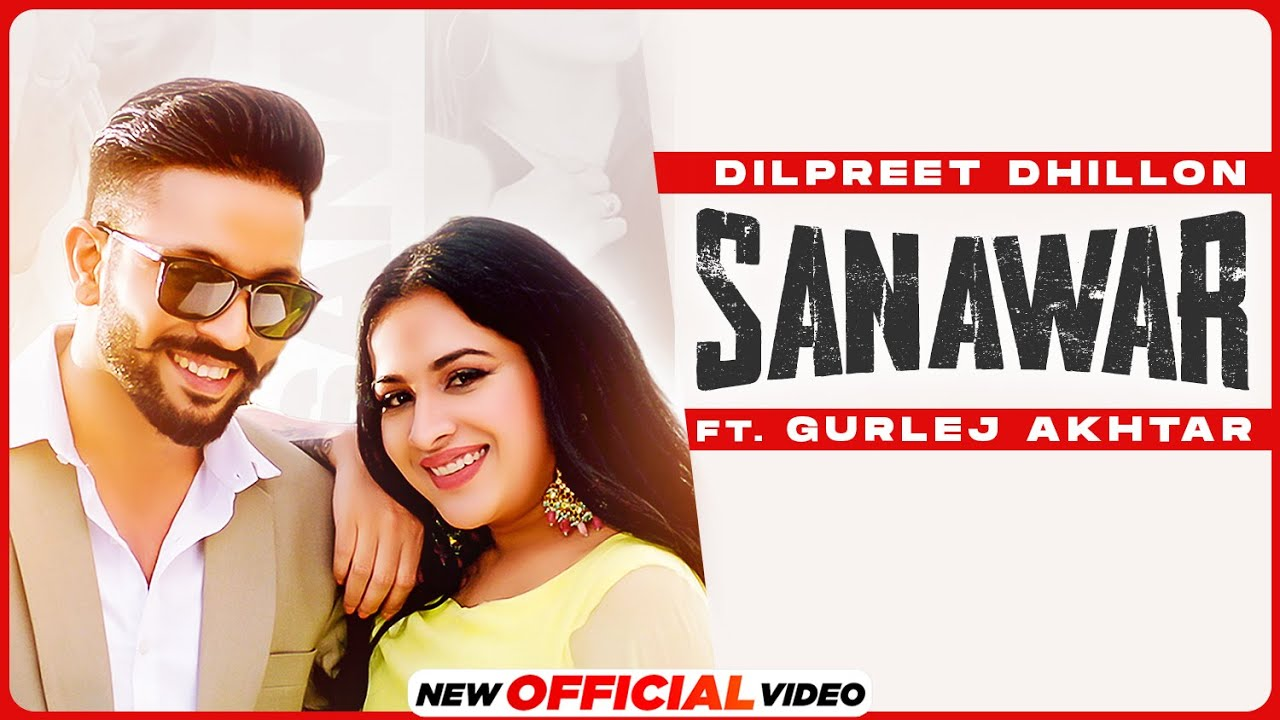 Sanawar Lyrics - Dilpreet Dhillon, Gurlej Akhtar