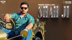 Shah Ji Lyrics - Prem Dhillon