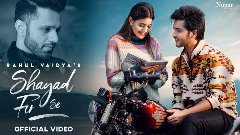 Shayad Fir Se Lyrics - Rahul Vaidya
