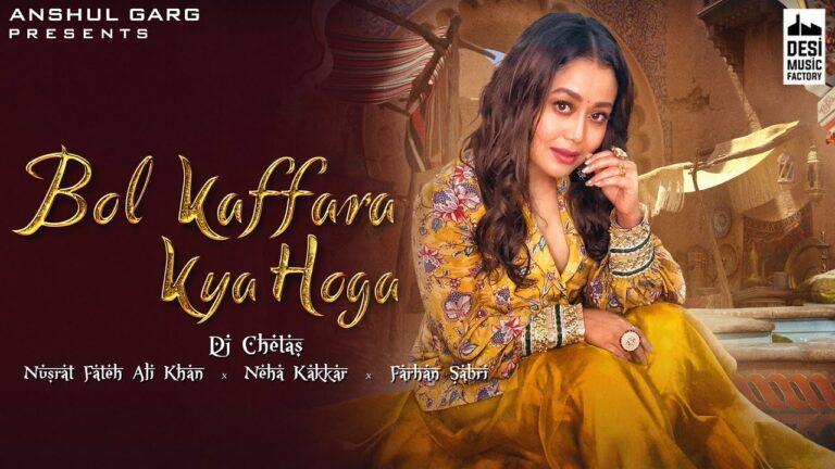 Bol Kaffara Kya Hoga Lyrics - Neha Kakkar, Farhan Sabri