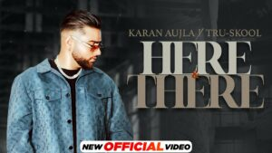 Here & There Lyrics - Karan Aujla